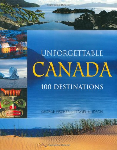 9781550464610: Unforgettable Canada: 100 Destinations