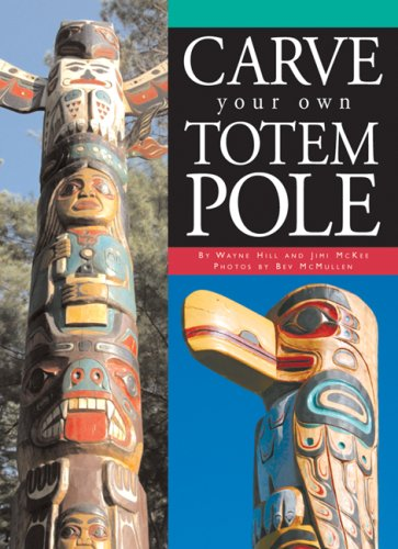 Carve Your Own Totem Pole: Wayne Hill; Jimi McKee; Beverly McMullen