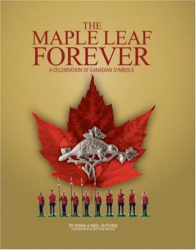 The Maple Leaf Forever : A Celebration of Canadian Symbols: Hutchins, Nigel; Hutchins, Donna