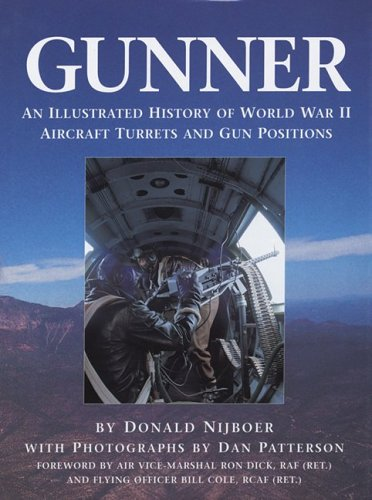 Gunner: An Illustrated History of World War II Aircraft Turrets and Gun Positions: Nijboer, Donald