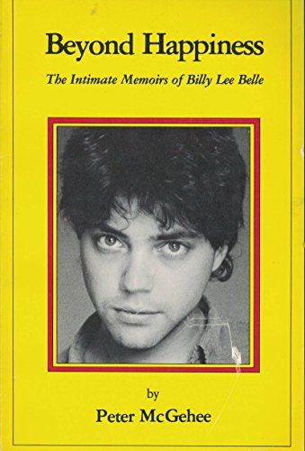 9781550500509: Beyond Happiness: The Intimate Memoirs of Billy Lee Belle