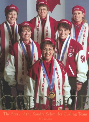 GOLD ON ICE: The Story of the Sandra Schmirler Curling Team: Scholz, Guy