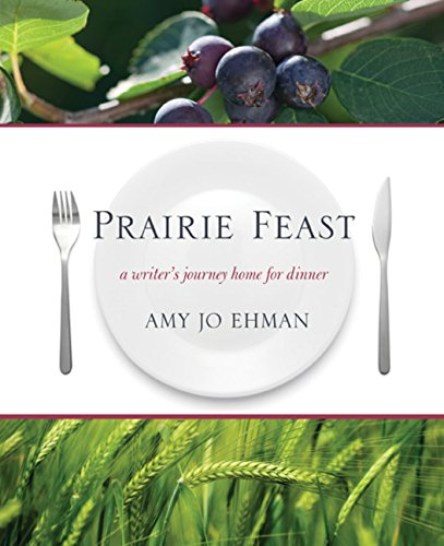 Prairie Feast A Writer's Journey Home for Dinner