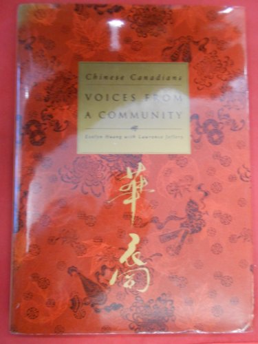 Voices from a community; Chinese Canadians: Huang, Evelyn, with Lawrence Jeffery