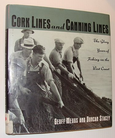 Cork Lines and Canning Lines; the Glory Years of Fishing on the West Coast