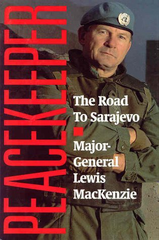 Peacekeeper : The Road To Sarajevo: Mackenzie, Major-General Lewis