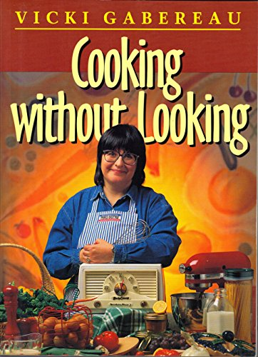 COOKING WITHOUT LOOKING: Gabereau, Vicki