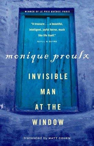 Invisible Man at the Window: Proulx, Monique; Cohen,
