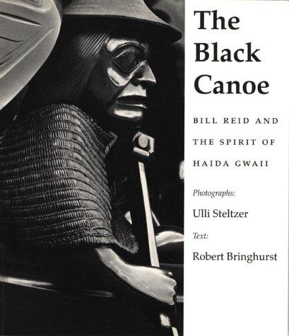 The Black Canoe : Bill Reid and: Bringhurst, Robert: