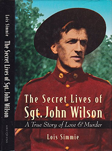 9781550544428: The Secret Lives of Sgt. John Wilson: A True Story of Love and Murder