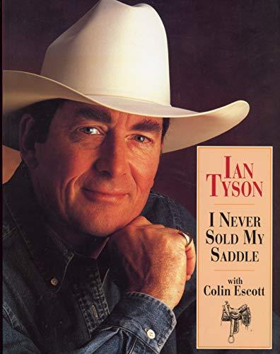 9781550544565: Ian Tyson: I Never Sold My Saddle