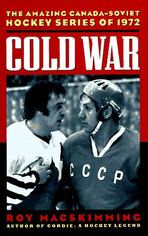 9781550544732: Cold War: The Amazing Canada-Soviet Hockey Series of 1972