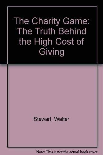 9781550545128: The Charity Game : The Truth Behind the High Cost of Giving