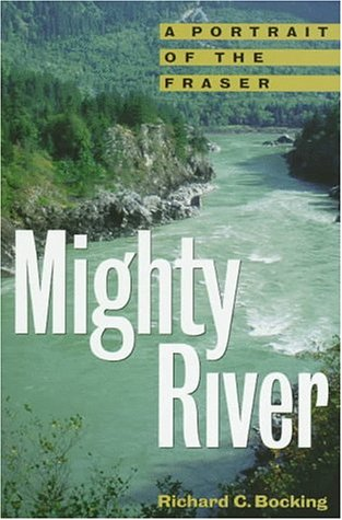 Mighty River: A Portrait of the Fraser: Richard C. Bocking