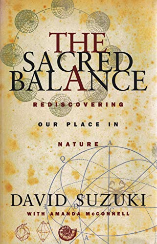 THE SACRED BALANCE Rediscovering Our Place in Nature: Suzuki, David with Amanda McConnell