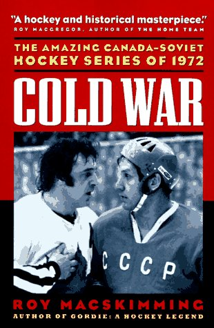 9781550545821: Cold War: The Amazing Canada-Soviet Hockey Series of 1972