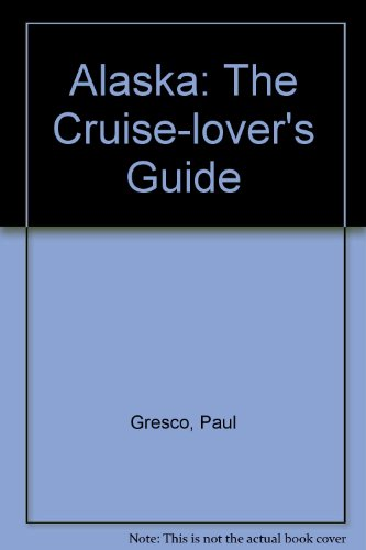 9781550546101: Alaska: The Cruise-lover's Guide