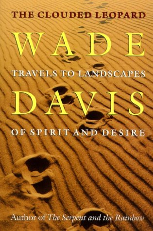 The Clouded Leopard : Travels to Landscapes of Spirit and Desire: Davis, Wade (SIGNED)