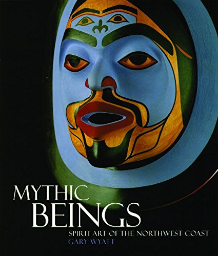 Mythic beings. Spirit art of the Northwest coast.: WYATT (Gary)
