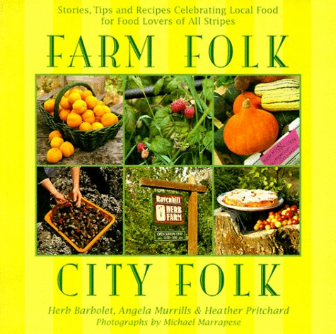 FARM FOLK, CITY FOLK Stories, tips and Recipes celebrating Local Food for Food Lovers of All Stripes