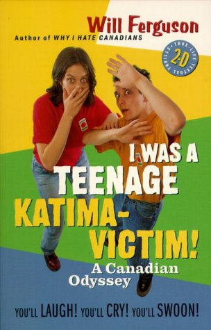 I was a teenage Katima-victim: A Canadian odyssey (155054652X) by Will Ferguson
