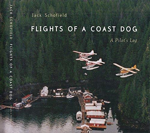 Flights of a Coast Dog A Pilot's Log: Jack Schofield