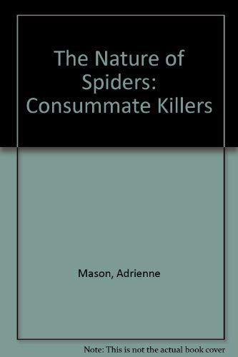 The Nature Of Spiders: Consummate Killers.: Mason, Adrienne.