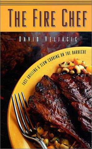 9781550546972: The Fire Chef: Fast Grilling & Slow Cooking on the Barbecue
