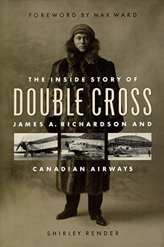 Double Cross: The Inside Story of James A. Richardson and Canadian Airways: Render, Shirley
