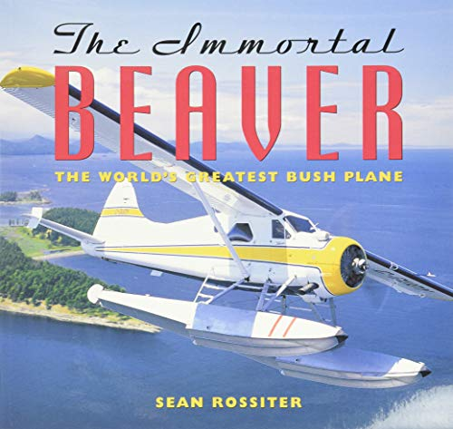 The Immortal Beaver: The World's Greatest Bush Plane (Inscribed copy)