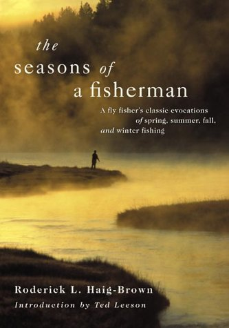 The Seasons of a Fisherman, a Fly-Fisher's Classic Evocations of Spring, Summer, Fall, and Winter Fishing (1550548042) by Haig-Brown, Roderick L.