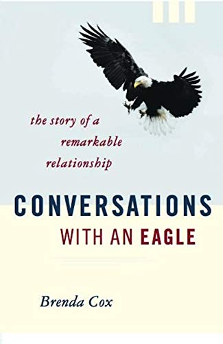 Conversations With an Eagle: The Story of a Remarkable Relationship