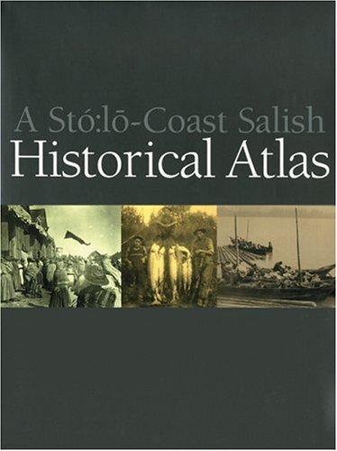 9781550548129: A Sto:lo-Coast Salish Historical Atlas