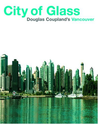 9781550548181: City of Glass: Doug Coupland's Vancouver