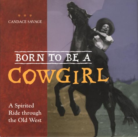 9781550548389: Born to be a cowgirl: A spirited ride through the old west