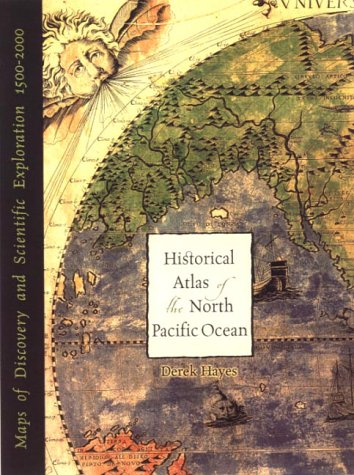 Historical Atlas of the North Pacific Ocean. Maps of Discovery and Scientific Exploration 1500-2000.
