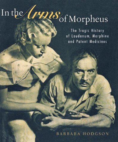9781550548693: In the Arms of Morpheus. The Tragic History of Laudanum, Morphine and Patent Medicines