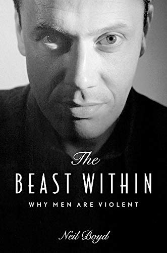 9781550548778: The Beast Within: Why Men Are Violent
