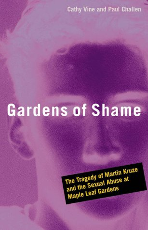 9781550548808: Gardens of Shame: The Tragedy of Martin Kruze and the Sexual Abuse at Maple Leaf Gardens