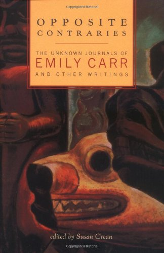 9781550548969: Opposite Contraries: The Unknown Journals of Emily Carr and Other Writings