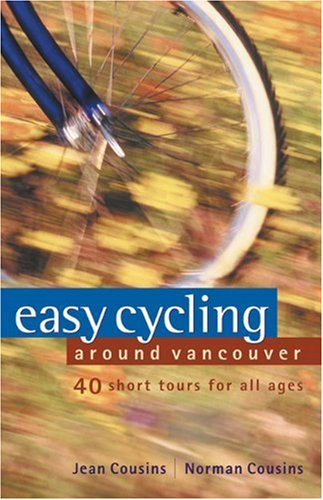 Easy Cycling Around Vancouver : 40 Short Tours For All Ages