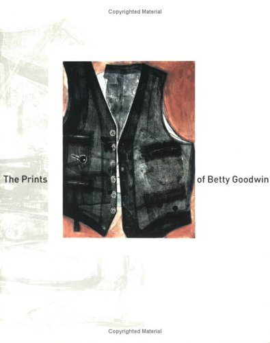 9781550549256: The prints of Betty Goodwin