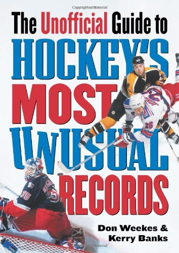 The Unofficial Guide to Hockey's Most Unusual Records