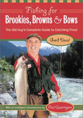 Fishing for Brookies, Browns, and Bows: The Old Guy's Complete Guide to Catching Trout: Gord ...