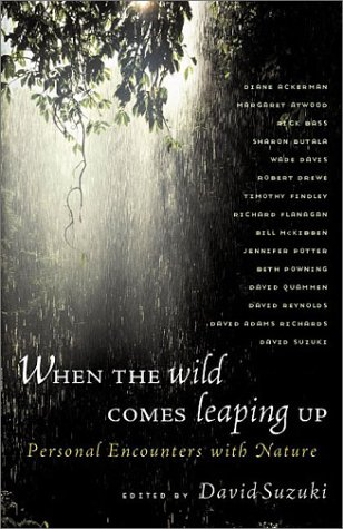 When the Wild Comes Leaping Up: Personal Encounters with Nature: D Suzuki