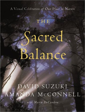 The Sacred Balance: A Visual Celebration of Our Place in Nature (1550549669) by David Suzuki; Amanda McConnell