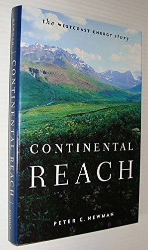continental Reach ; the Westcoast Energy Story: Newman, Peter C.