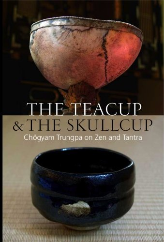 The Teacup & the Skullcup:Chogyam Trungpa on Zen and Tantra: Chogyam Trungpa