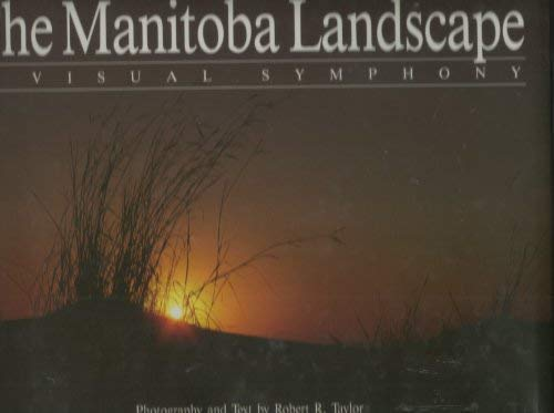 The Manitoba Landscape : A Visual Symphony: Taylor, Robert R.