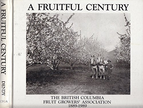 A Fruitful Century: The British Columbia Fruit Growers' Association 1889-1989